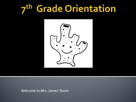 Welcome to Mrs. James' Room.  Follow All Classroom Rules  Have All Materials and Supplies  Complete All Class work and Homework  Work Hard For Good.