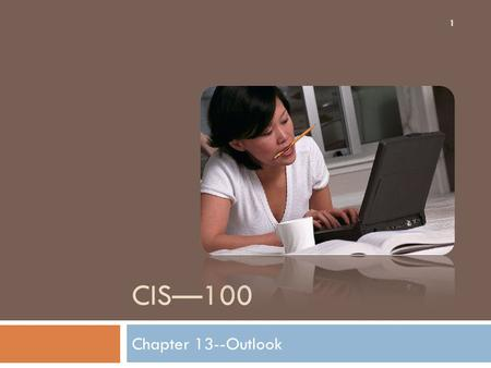 CIS—100 Chapter 13--Outlook 1. Using Your Mail to Take Action 2 Outlooks allows you to take several actions to organize, categorize, and respond to your.