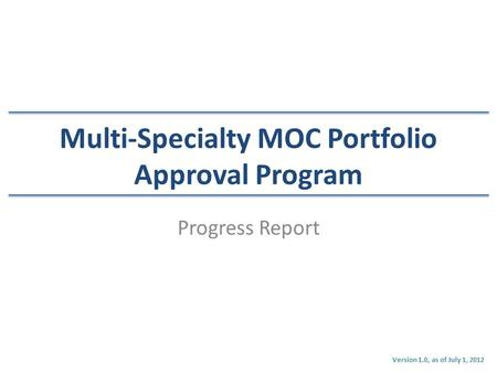 Multi-Specialty MOC Portfolio Approval Program Progress Report Version 1.0, as of July 1, 2012.