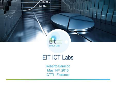EIT ICT Labs Roberto Saracco May 14 th, 2013 GTTI - Florence.