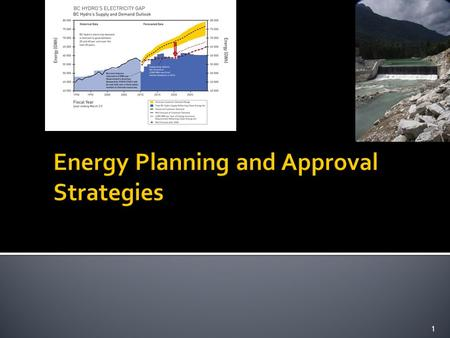1. 2  Strategic – BC Hydro Long Term Planning  Project level  Environmental Assessment ▪ Federal - Canadian  Integration 3.