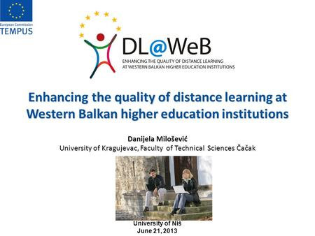 Enhancing the quality of distance learning at Western Balkan higher education institutions Danijela Milošević University of Kragujevac, Faculty of Technical.