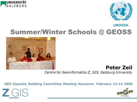 UNOOSA Summer/Winter GEOSS Peter Zeil Centre for Geoinformatics Z_GIS, Salzburg University GEO Capacity Building Committee Meeting Hannover February.