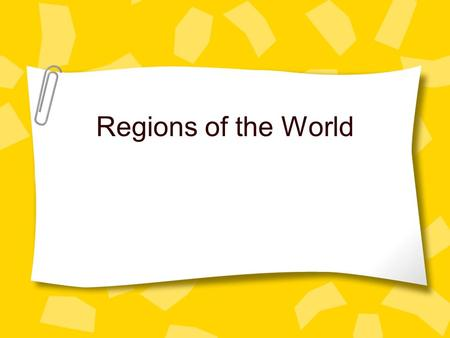 Regions of the World. Essential Understandings Regions are areas of the earth's surface which share unifying characteristics.