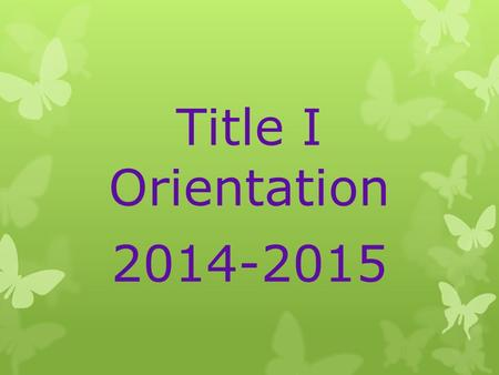 Title I Orientation 2014-2015. Agenda  Attributes of a successful school  Overview of Title I  Parent Involvement  Volunteer Opportunities  What's.