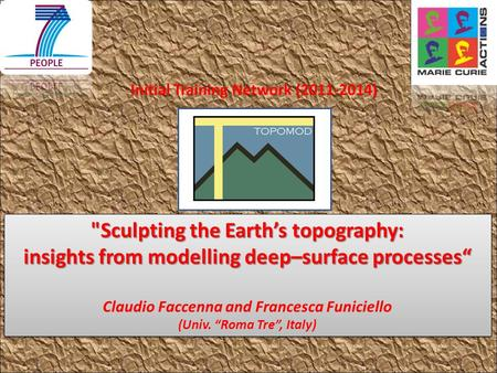 "Sculpting the Earth's topography: insights from modelling deep–surface processes"" Claudio Faccenna and Francesca Funiciello (Univ. ""Roma Tre"", Italy)"