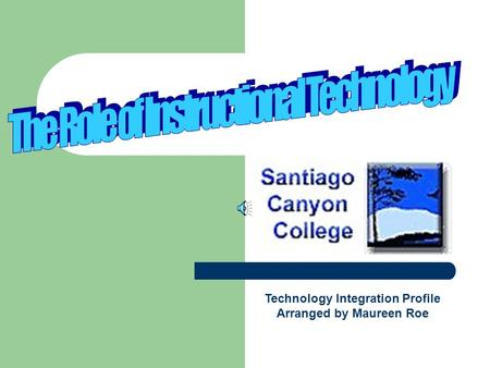 Santiago Canyon College Profile Orange, California Technology Integration Profile Arranged by Maureen Roe.