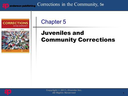 1 Book Cover Here Copyright © 2011, Elsevier Inc. All Rights Reserved Chapter 5 Juveniles and Community Corrections Corrections in the Community, 5e.