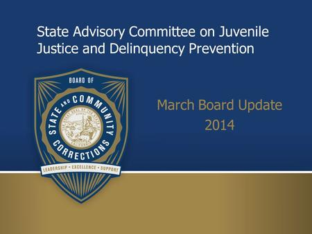 State Advisory Committee on Juvenile Justice and Delinquency Prevention March Board Update 2014.