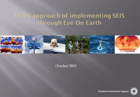 October 2011. The SEIS principles are basis for EEA's EyeOnEarth work Data and information are: Managed as close as possible to its source. Collected.