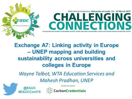 Exchange A7: Linking activity in Europe – UNEP mapping and building sustainability across universities and colleges in Europe Wayne Talbot, WTA Education.