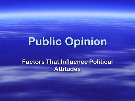 Factors That Influence Political Attitudes