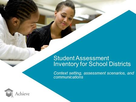 Student Assessment Inventory for School Districts Context setting, assessment scenarios, and communications.