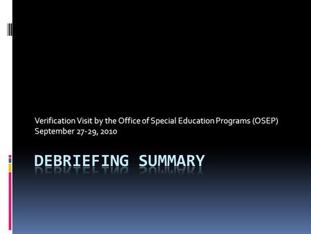 Verification Visit by the Office of Special Education Programs (OSEP) September 27-29, 2010.