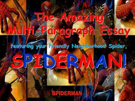 The Amazing Multi-Paragraph Essay featuring your Friendly Neighborhood Spider, SPIDERMAN!