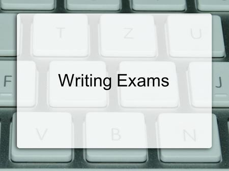 "Writing Exams. Overview Plan your time  2 hours + 1 hour extra  Recommended times per section 25 minutes + 50% = 37.5 minutes Check details  ""Stand."