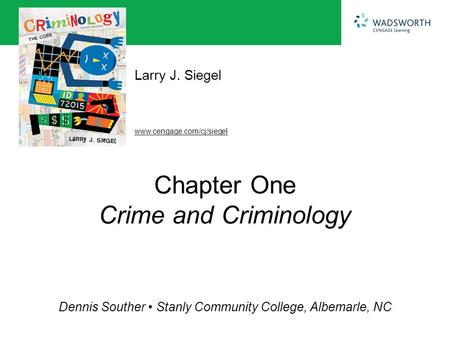 Www.cengage.com/cj/siegel Larry J. Siegel Dennis Souther Stanly Community College, Albemarle, NC Chapter One Crime and Criminology.