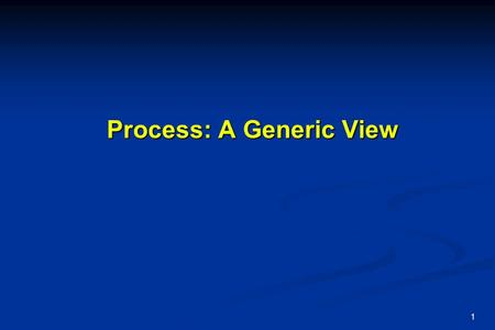 Process: A Generic View