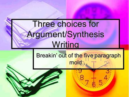 Three choices for Argument/Synthesis Writing