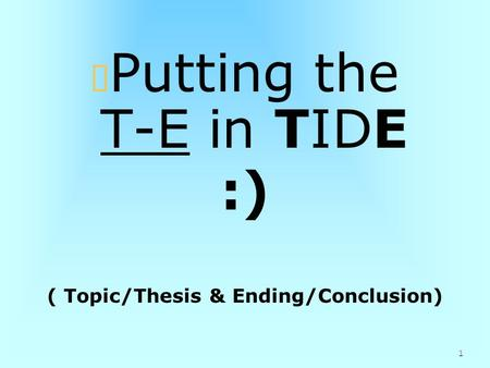 ( Topic/Thesis & Ending/Conclusion)