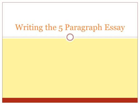Writing the 5 Paragraph Essay. Introduction Three Parts  Attention Grabber  Claim/Argument  3 Reasons your argument is true.