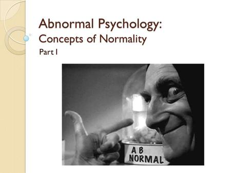 Abnormal Psychology: Concepts of Normality