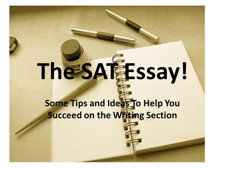 The SAT Essay! Some Tips and Ideas To Help You Succeed on the Writing Section.