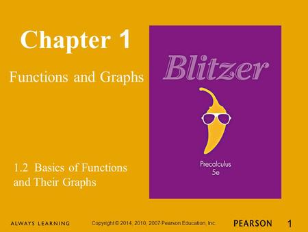 Chapter 1 Functions and Graphs Copyright © 2014, 2010, 2007 Pearson Education, Inc. 1 1.2 Basics of Functions and Their Graphs.