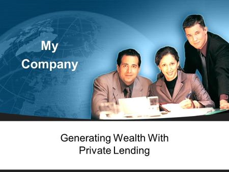 Generating Wealth With Private Lending My Company.