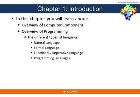 Principles of Programming Chapter 1: Introduction  In this chapter you will learn about:  Overview of Computer Component  Overview of Programming 
