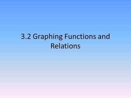 3.2 Graphing Functions and Relations