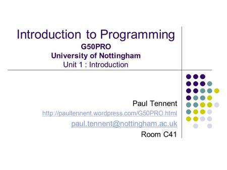 Introduction to Programming G50PRO University of Nottingham Unit 1 : Introduction Paul Tennent