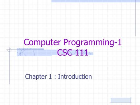 Computer Programming-1 CSC 111 Chapter 1 : Introduction.