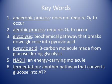 Key Words anaerobic process: does not require O2 to occur
