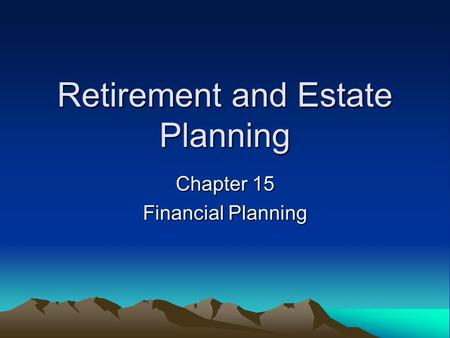 Retirement and Estate Planning