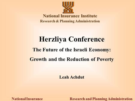 Research and Planning Administration National Insurance Institute National Insurance Institute Research & Planning Administration Herzliya Conference The.