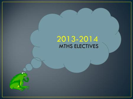 2013-2014 MTHS ELECTIVES. Let's take a tour around our district to find out what YOU can take during YOUR MTHS adventure!