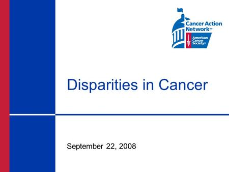 Disparities in Cancer September 22, 2008. Introduction Despite notable advances in cancer prevention, screening, and treatment, a disproportionate number.
