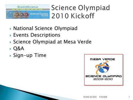  National Science Olympiad  Events Descriptions  Science Olympiad at Mesa Verde  Q&A  Sign-up Time 9/16/2009MVMS SO 20101.