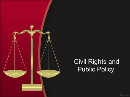 Civil Rights and Public Policy. Introduction Civil Rights –Definition: policies designed to protect people against arbitrary or discriminatory treatment.