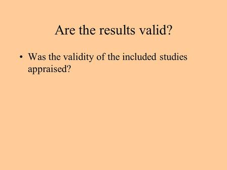 Are the results valid? Was the validity of the included studies appraised?