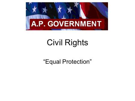 "Civil Rights ""Equal Protection"". 14 th Amendment (1868) Forbids any state to ""deny to any person within its jurisdiction the equal protection of the laws."""