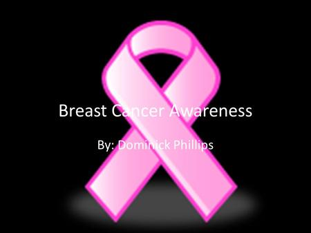 Breast Cancer Awareness By: Dominick Phillips. What Is Breast Cancer? If a cell changes into a abnormal, sometimes harmful form, it can divide quickly.