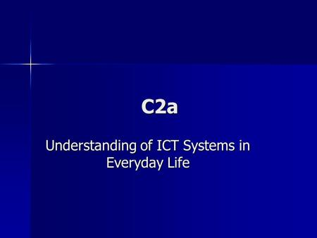 C2a Understanding of ICT Systems <strong>in</strong> Everyday Life.