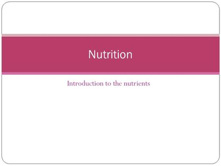 Introduction to the nutrients Nutrition. Blanced diet maintains the homeostasis in the body by supporting the metabolism in the cells provides the energy.