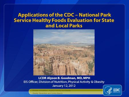 Applications of the CDC – National Park Service Healthy Foods Evaluation for State and Local Parks <strong>Obesity</strong> Prevention and Control Branch LCDR Alyson B.