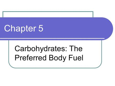 Carbohydrates: The Preferred Body Fuel