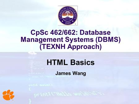 CpSc 462/662: Database Management Systems (DBMS) (TEXNH Approach) HTML Basics James Wang.