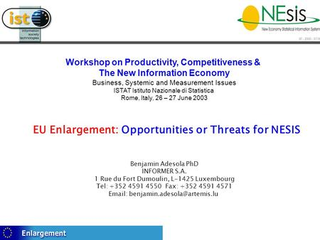 EU Enlargement: Opportunities or Threats for NESIS Benjamin Adesola PhD INFORMER S.A. 1 Rue du Fort Dumoulin, L-1425 Luxembourg Tel: +352 4591 4550 Fax: