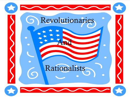 Revolutionaries And Rationalists.